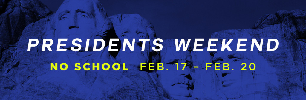 Presidents Weekend — NO SCHOOL from Feb. 17–20